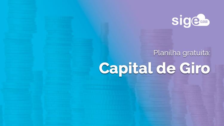 Capital de Giro: modelo de planilha Excel para cálculo